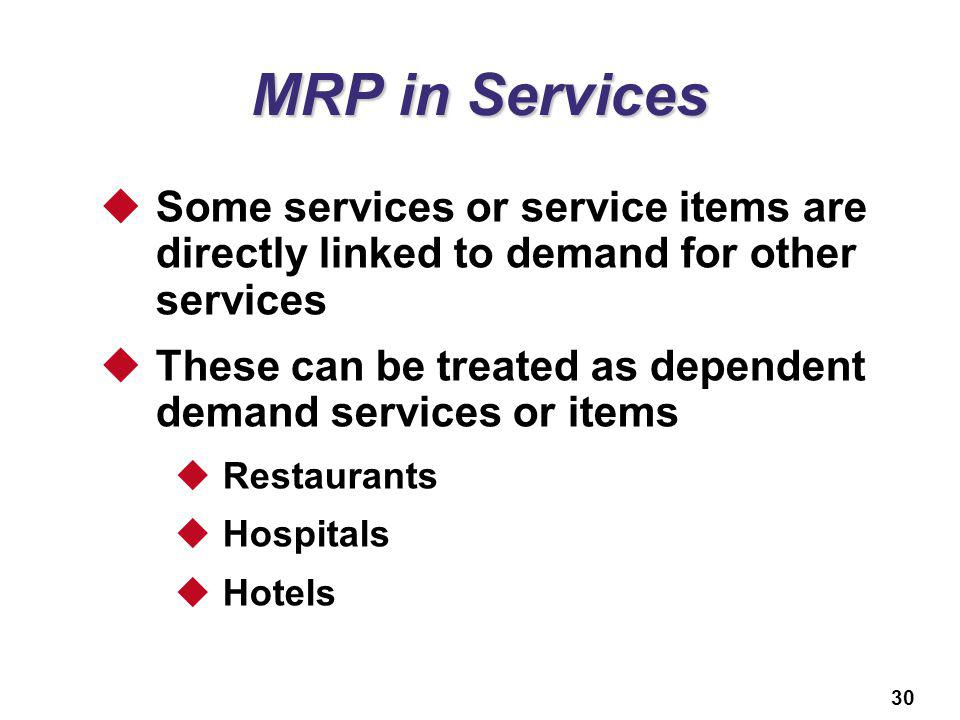 MRP in Services Some services or service items are directly linked to demand for other services.