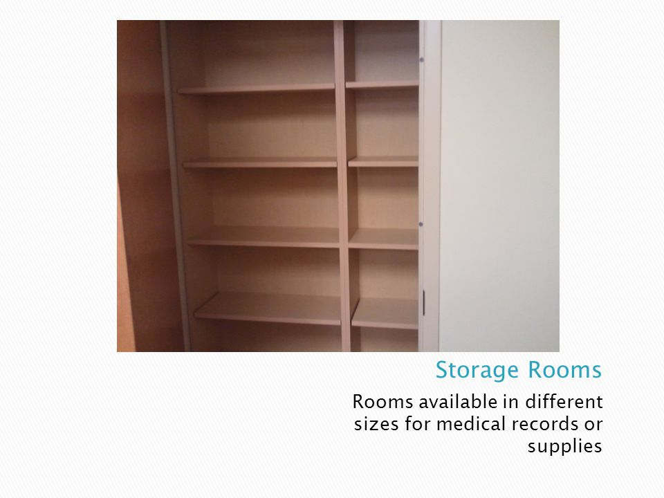 Storage Rooms Rooms available in different sizes for medical records or supplies