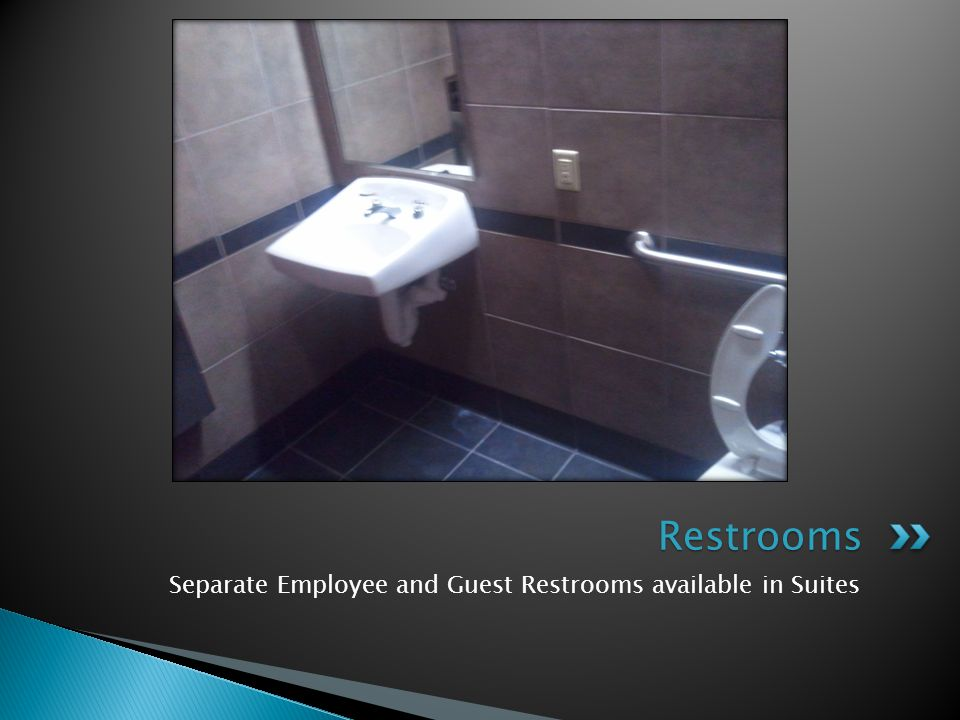 Restrooms Separate Employee and Guest Restrooms available in Suites