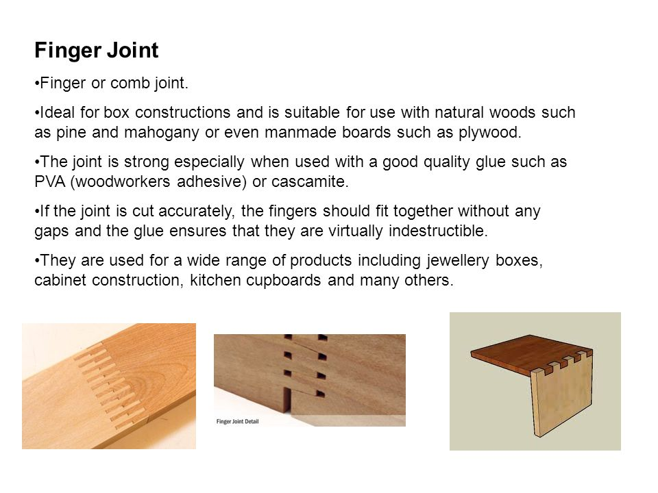 Finger Joint Finger or comb joint.