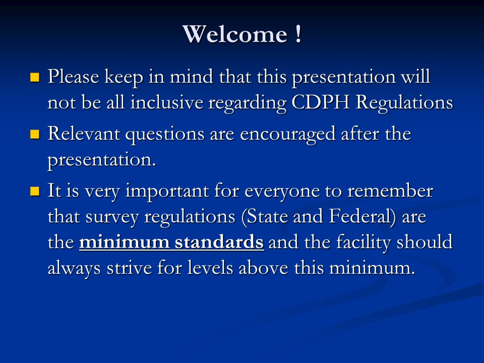 Welcome ! Please keep in mind that this presentation will not be all inclusive regarding CDPH Regulations.
