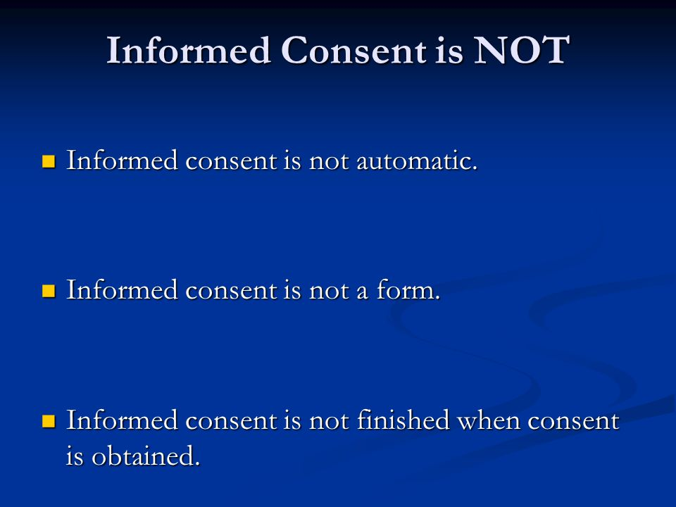 Informed Consent is NOT
