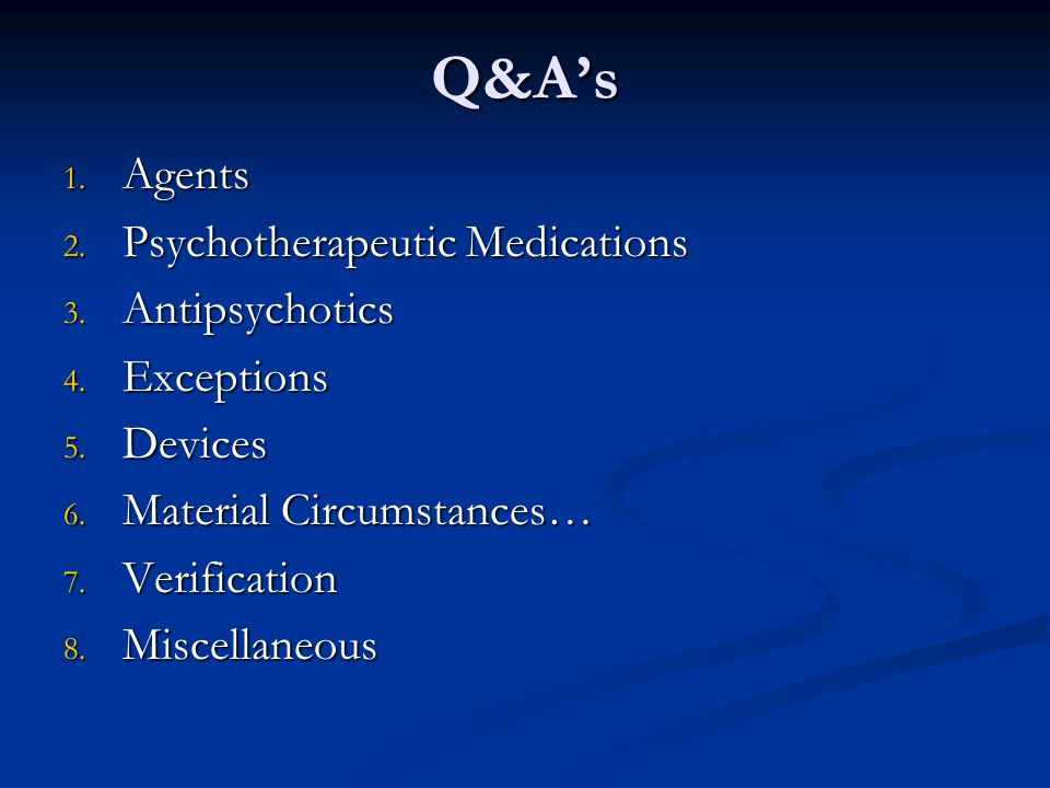 Q&A's Agents Psychotherapeutic Medications Antipsychotics Exceptions