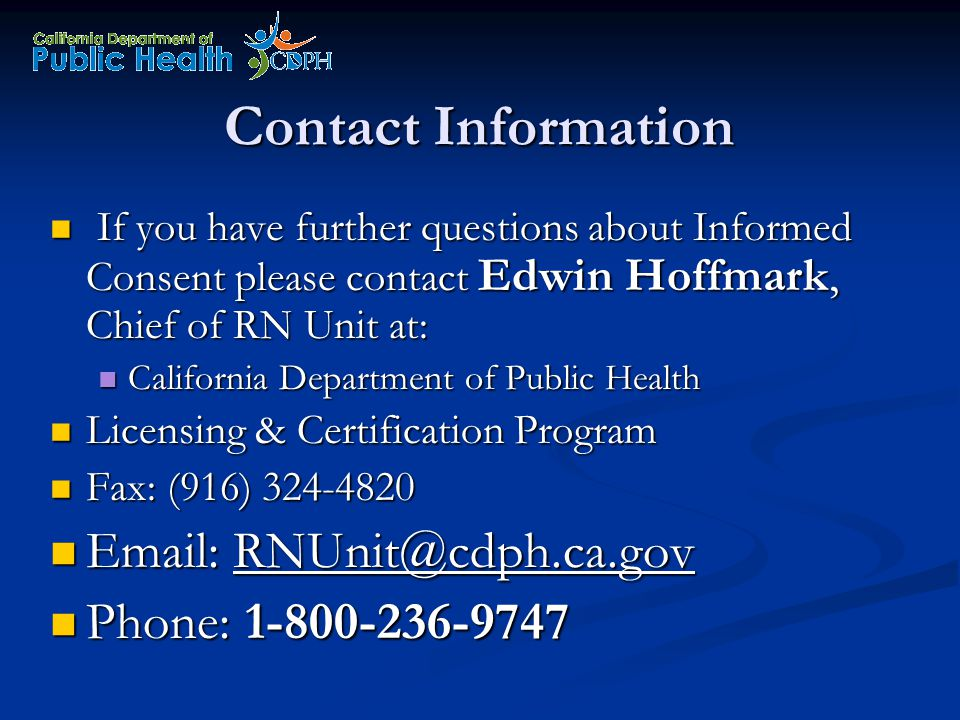 Contact Information If you have further questions about Informed Consent please contact Edwin Hoffmark, Chief of RN Unit at: