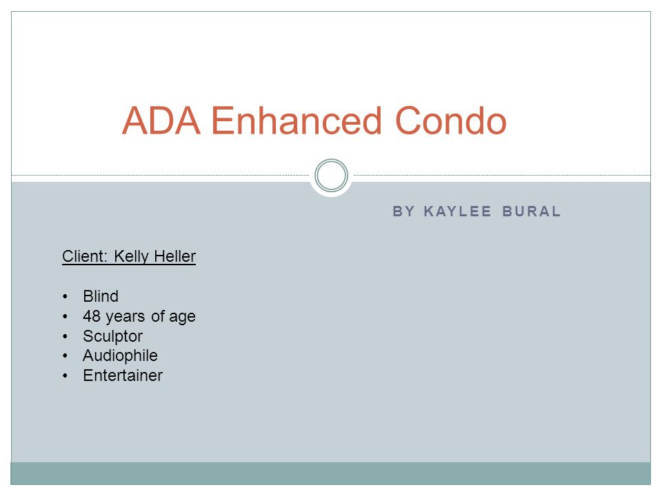 ADA Enhanced Condo Client: Kelly Heller Blind 48 years of age Sculptor