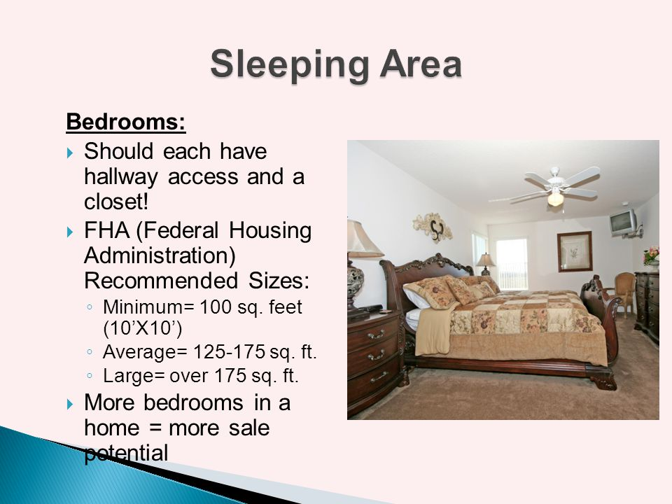Sleeping Area Bedrooms: Should each have hallway access and a closet!