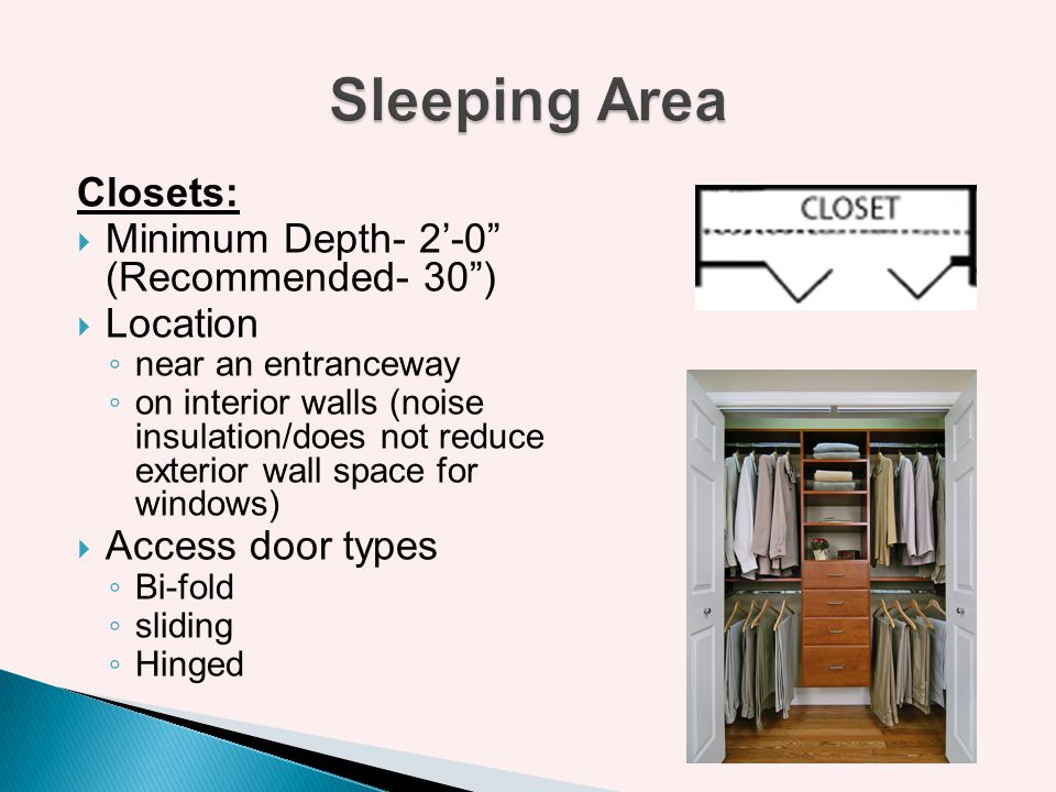 Sleeping Area Closets: Minimum Depth- 2'-0 (Recommended- 30 )