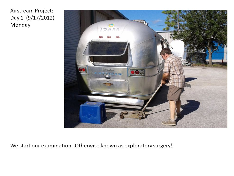 Airstream Project: Day 1 (9/17/2012) Monday. We start our examination.