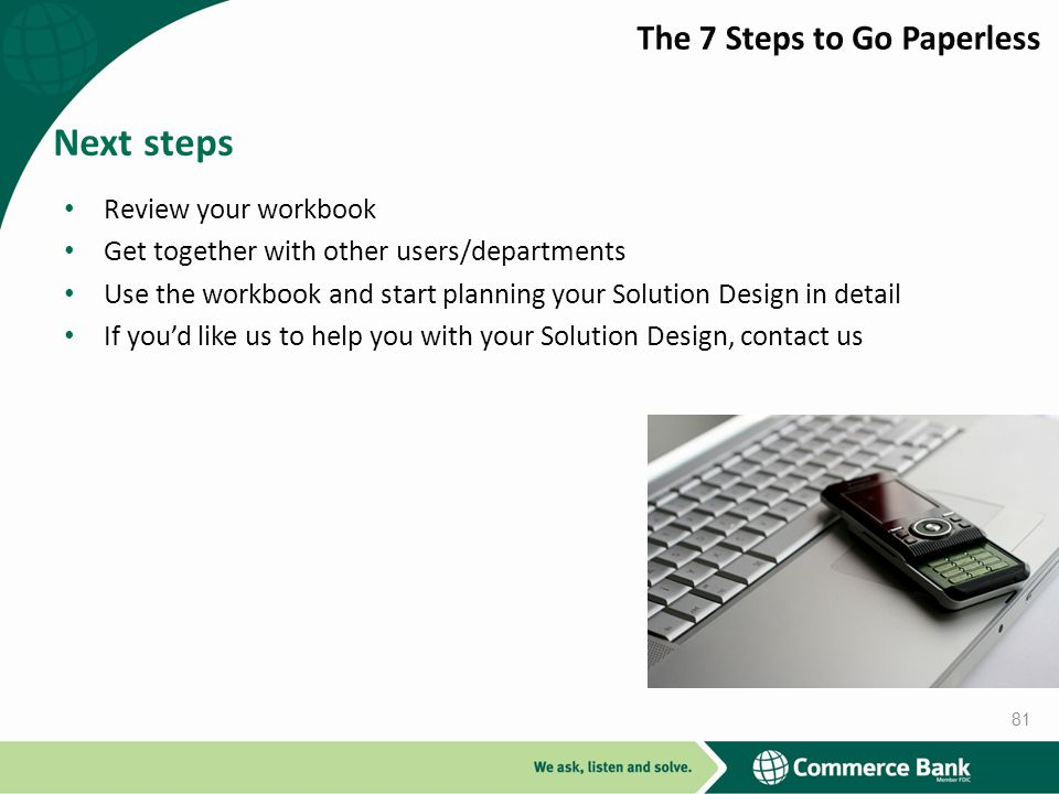 Next steps The 7 Steps to Go Paperless Review your workbook