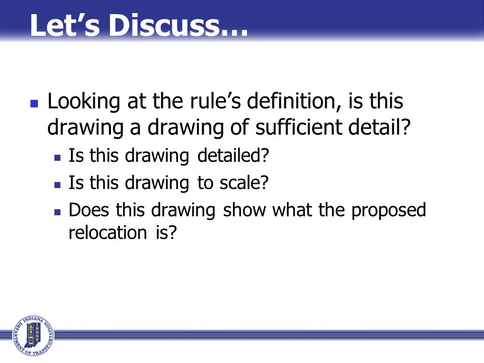 Let's Discuss… Looking at the rule's definition, is this drawing a drawing of sufficient detail Is this drawing detailed