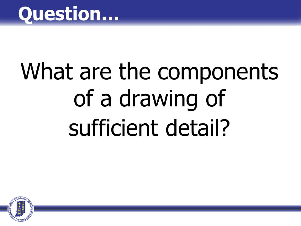 What are the components of a drawing of sufficient detail