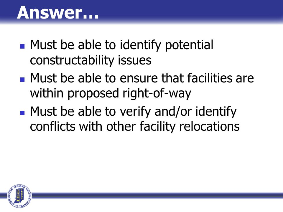 Answer… Must be able to identify potential constructability issues