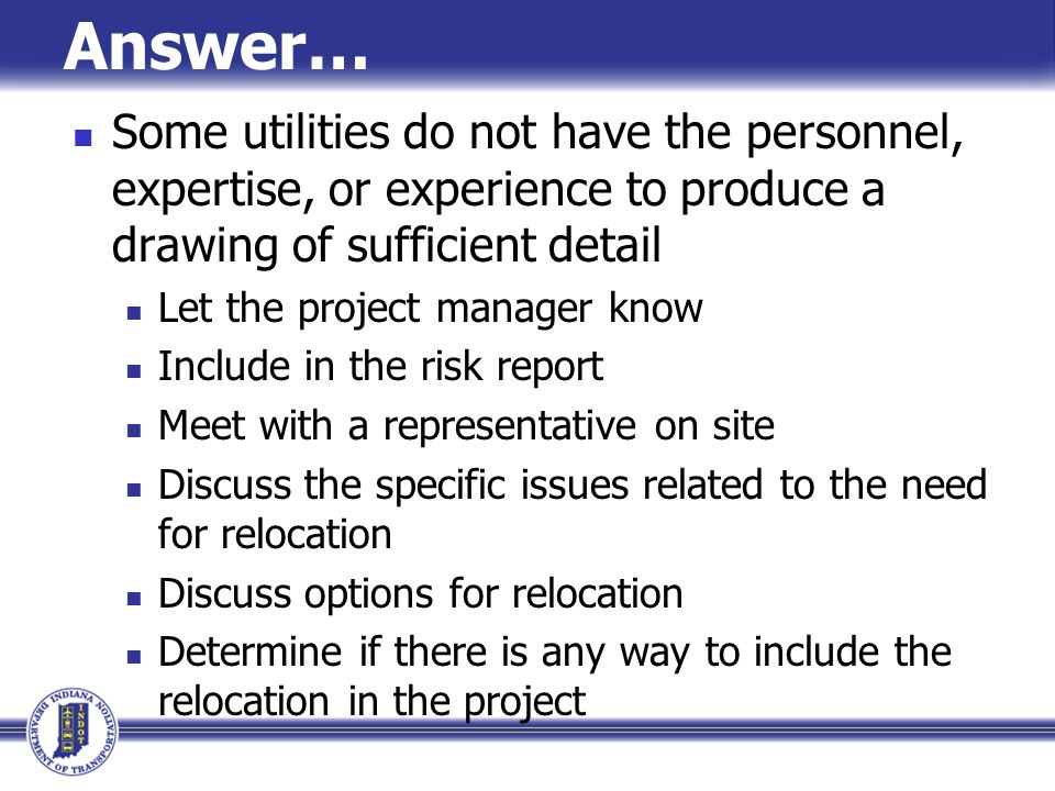 Answer… Some utilities do not have the personnel, expertise, or experience to produce a drawing of sufficient detail.