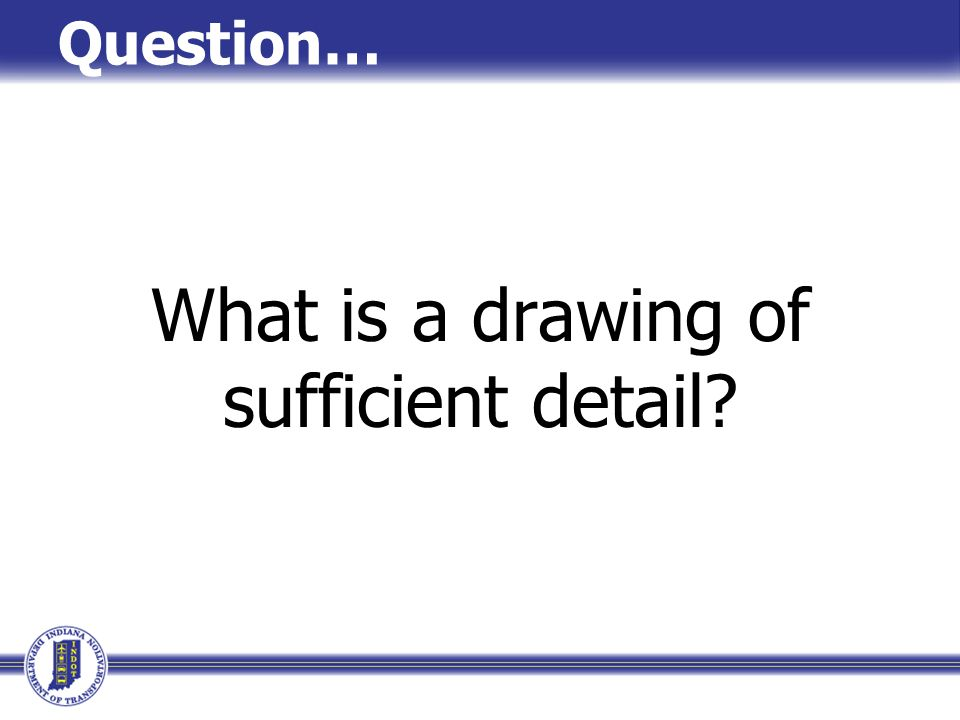 What is a drawing of sufficient detail