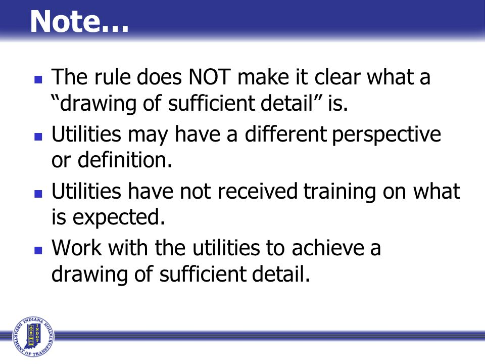 Note… The rule does NOT make it clear what a drawing of sufficient detail is. Utilities may have a different perspective or definition.