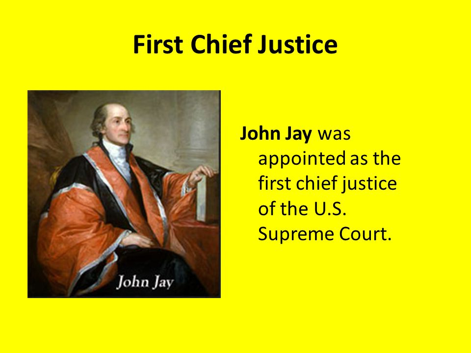 First Chief Justice John Jay was appointed as the first chief justice of the U.S. Supreme Court.