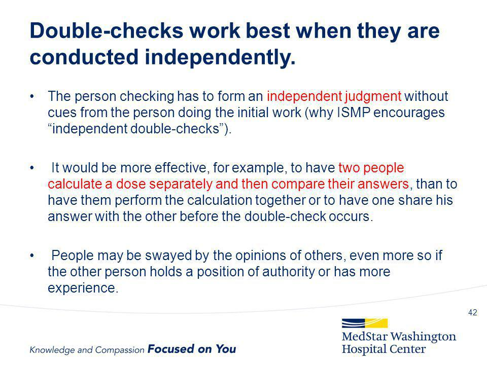 Double-checks work best when they are conducted independently.