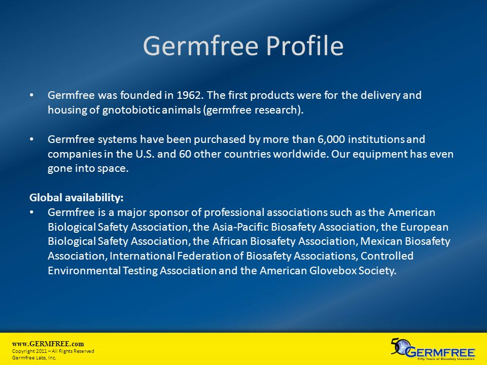 Germfree Profile Germfree was founded in 1962. The first products were for the delivery and housing of gnotobiotic animals (germfree research).