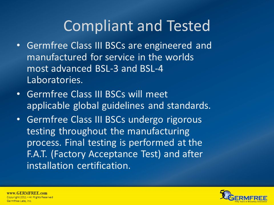 Compliant and Tested Germfree Class III BSCs are engineered and manufactured for service in the worlds most advanced BSL-3 and BSL-4 Laboratories.