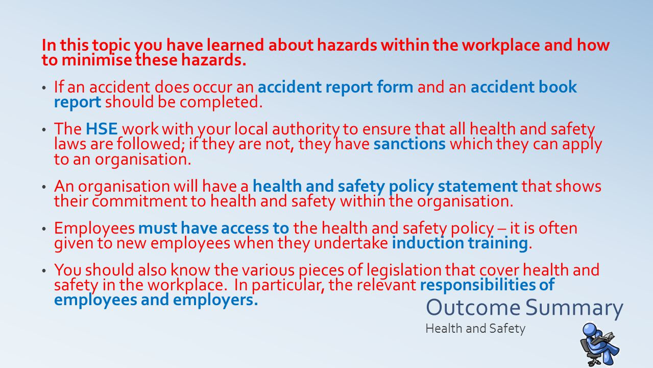 In this topic you have learned about hazards within the workplace and how to minimise these hazards.