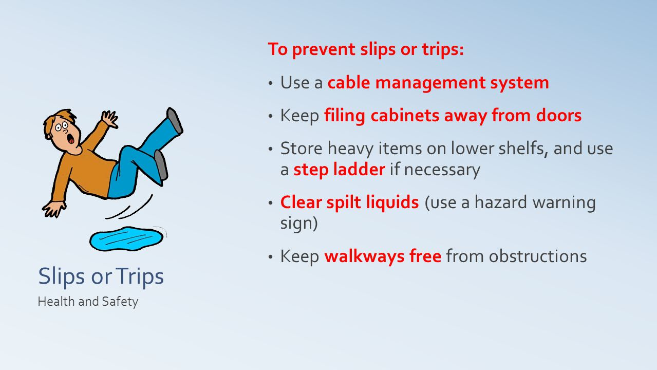 Slips or Trips To prevent slips or trips: