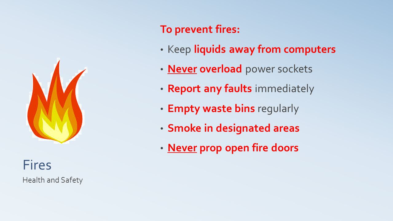 Fires To prevent fires: Keep liquids away from computers