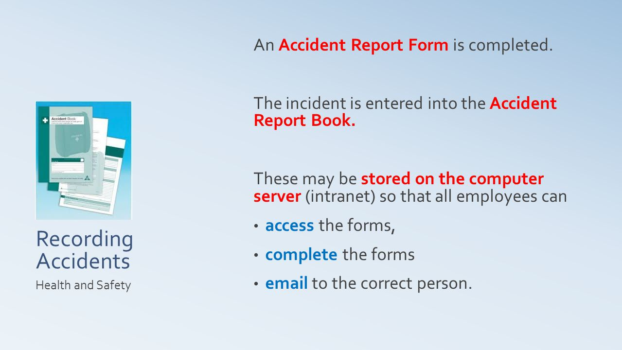 Recording Accidents An Accident Report Form is completed.