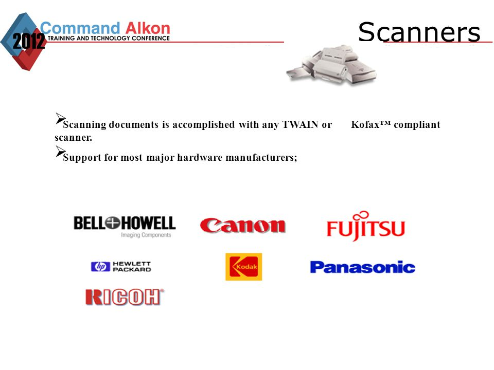 Scanners Scanning documents is accomplished with any TWAIN or Kofax™ compliant scanner.
