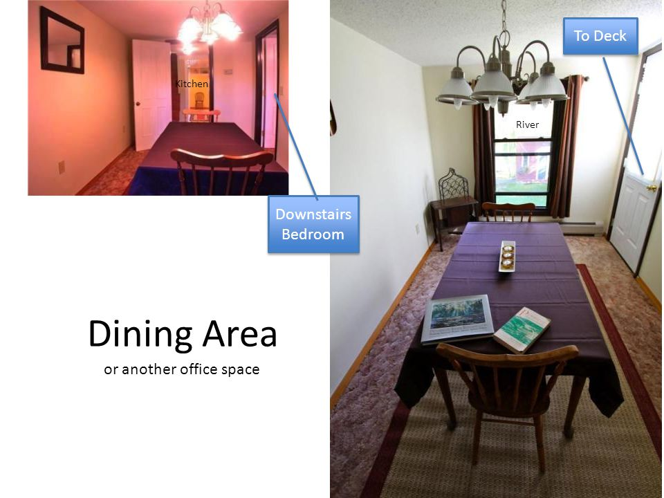 Dining Area To Deck Downstairs Bedroom or another office space Kitchen