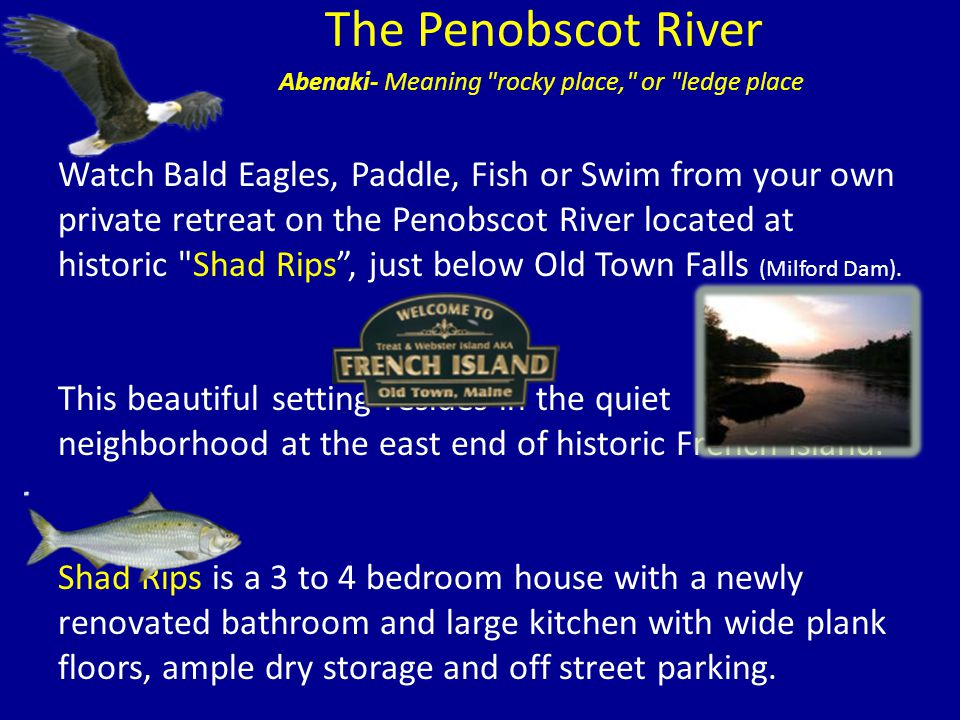 The Penobscot River Abenaki- Meaning rocky place, or ledge place.