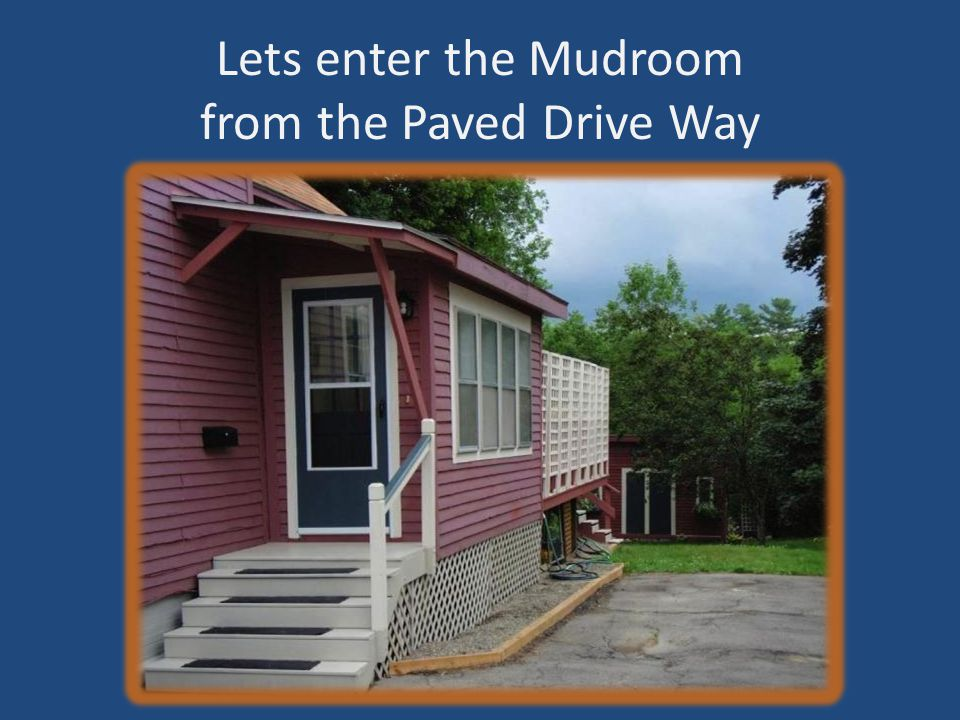 Lets enter the Mudroom from the Paved Drive Way