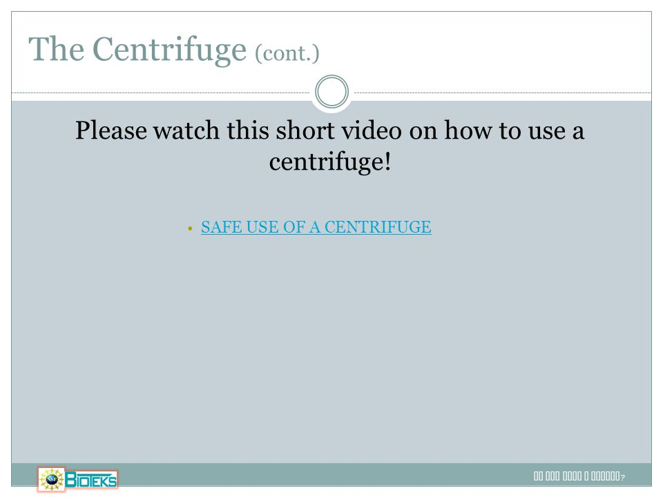Please watch this short video on how to use a centrifuge!