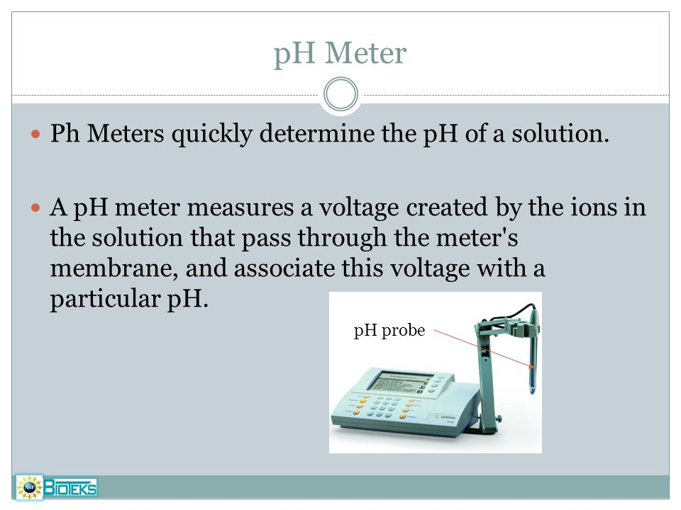 pH Meter Ph Meters quickly determine the pH of a solution.
