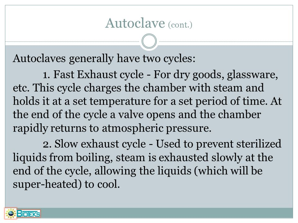 Autoclave (cont.) Autoclaves generally have two cycles: