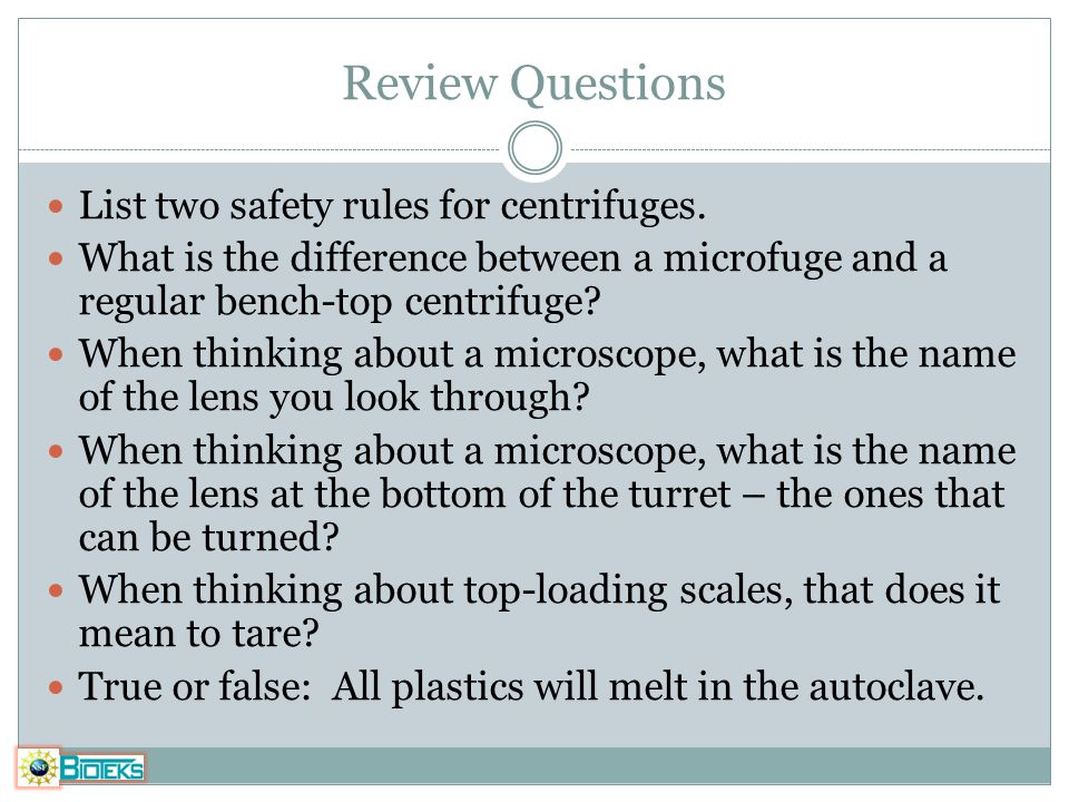 Review Questions List two safety rules for centrifuges.