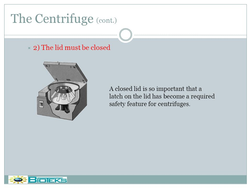 The Centrifuge (cont.) 2) The lid must be closed