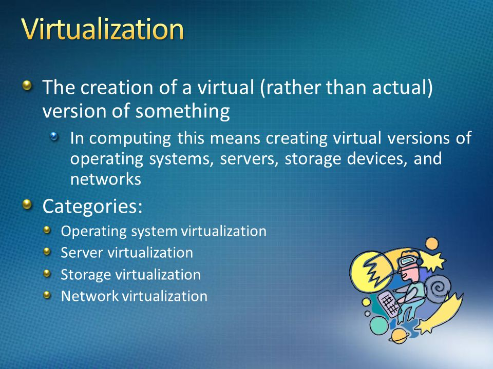 Virtualization The creation of a virtual (rather than actual) version of something.