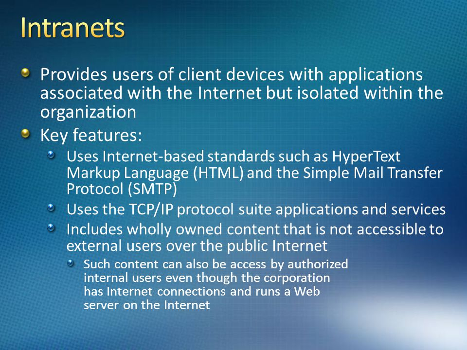 Intranets Provides users of client devices with applications associated with the Internet but isolated within the organization.