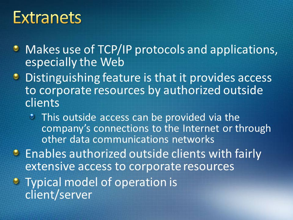 Extranets Makes use of TCP/IP protocols and applications, especially the Web.