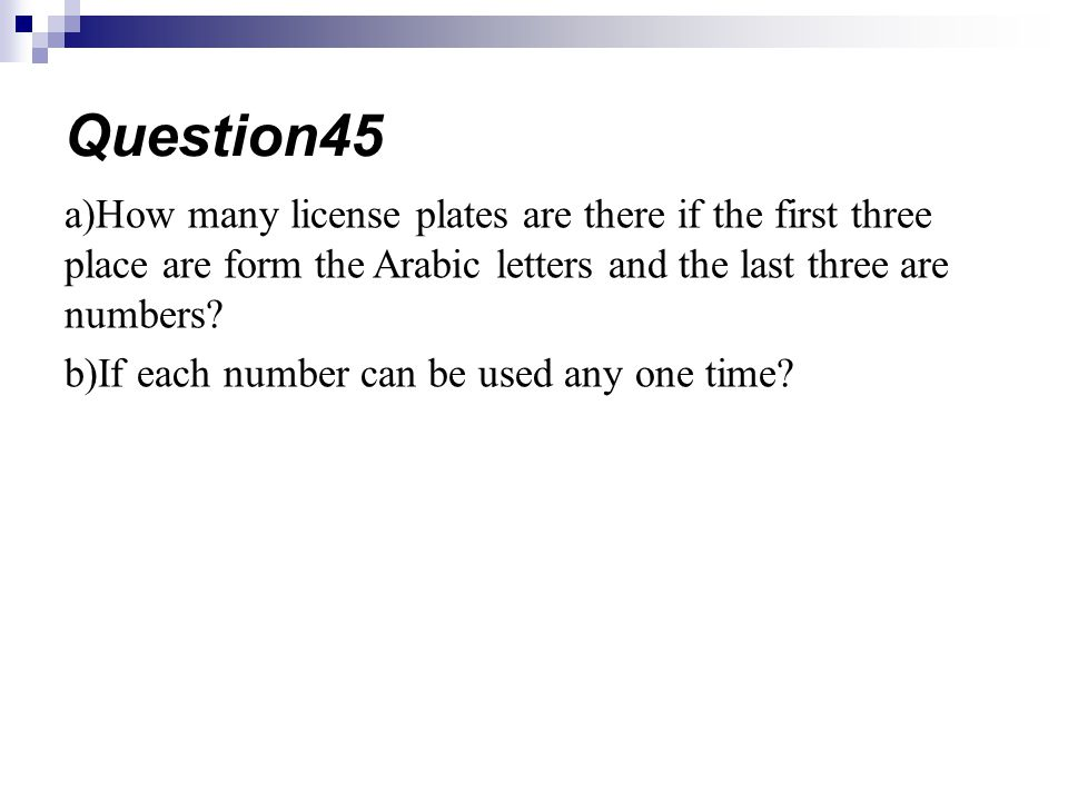 Question45 a)How many license plates are there if the first three place are form the Arabic letters and the last three are numbers
