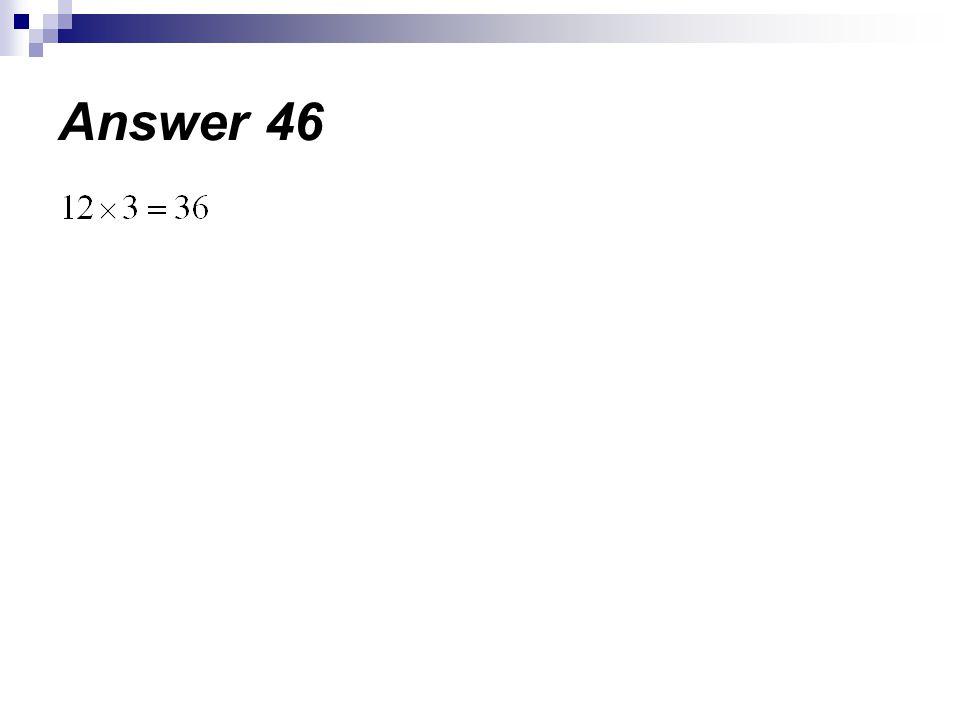 Answer 46