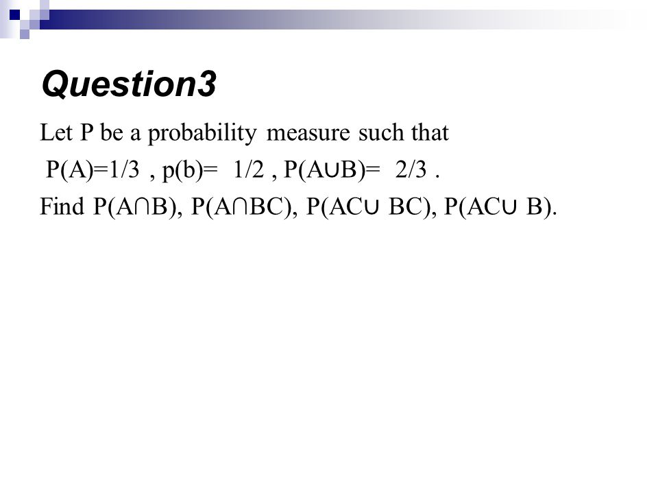 Question3 Let P be a probability measure such that