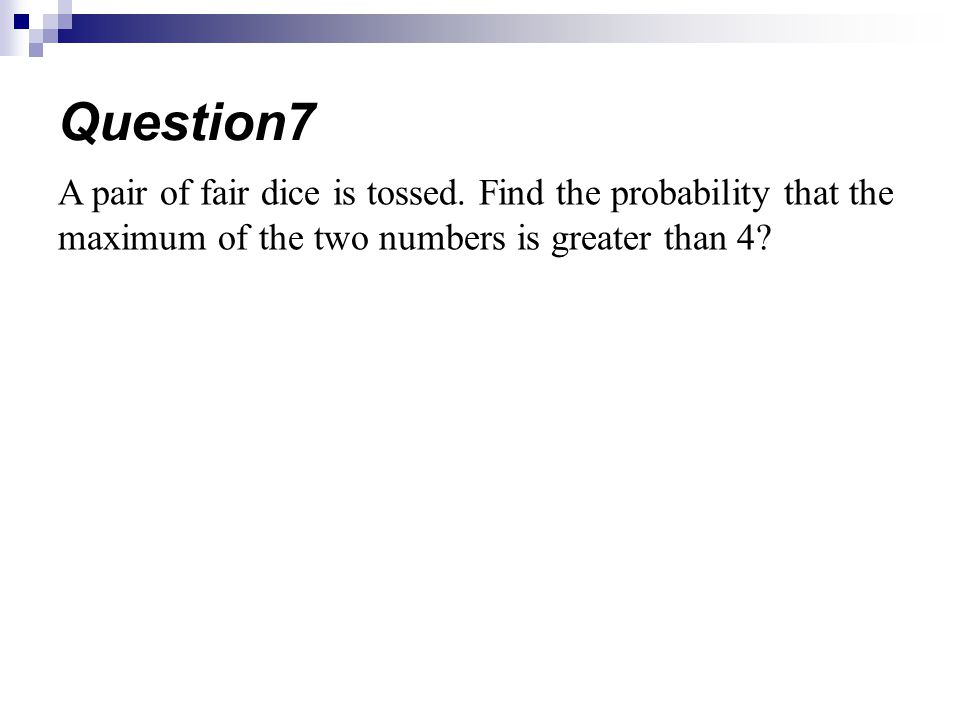 Question7 A pair of fair dice is tossed.