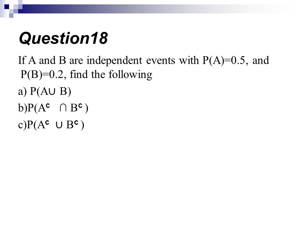 Question18 If A and B are independent events with P(A)=0.5, and P(B)=0.2, find the following. a) P(A∪ B)
