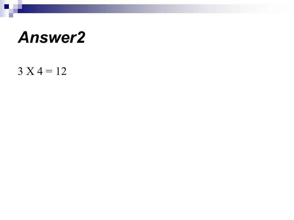 Answer2 3 X 4 = 12