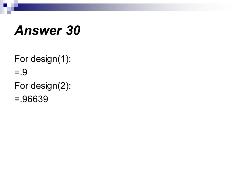 Answer 30 For design(1): =.9 For design(2): =.96639