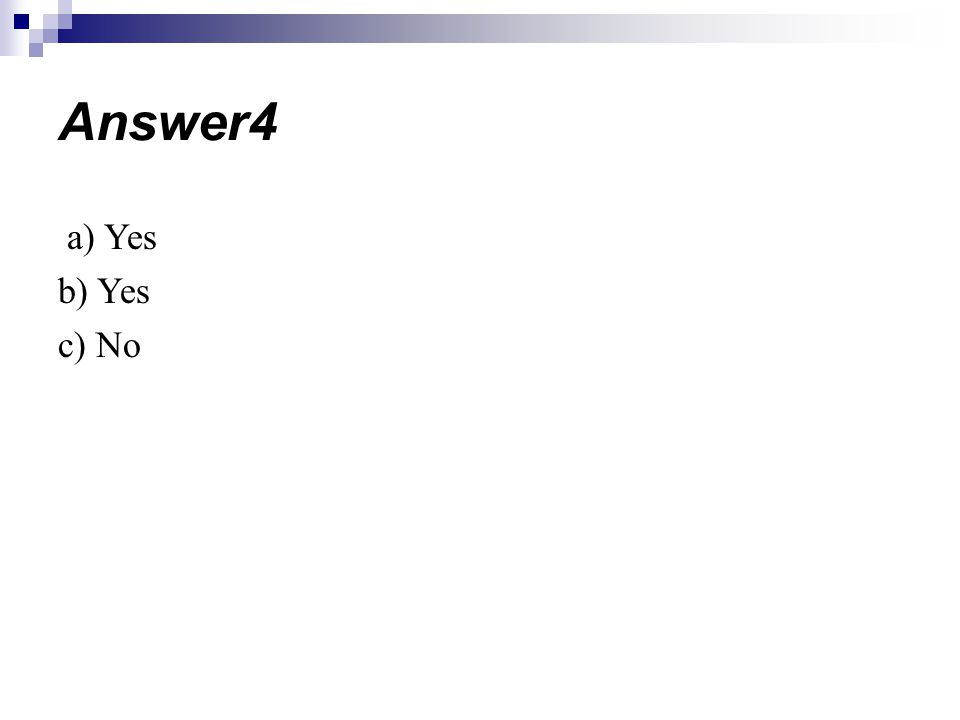 Answer4 a) Yes b) Yes c) No