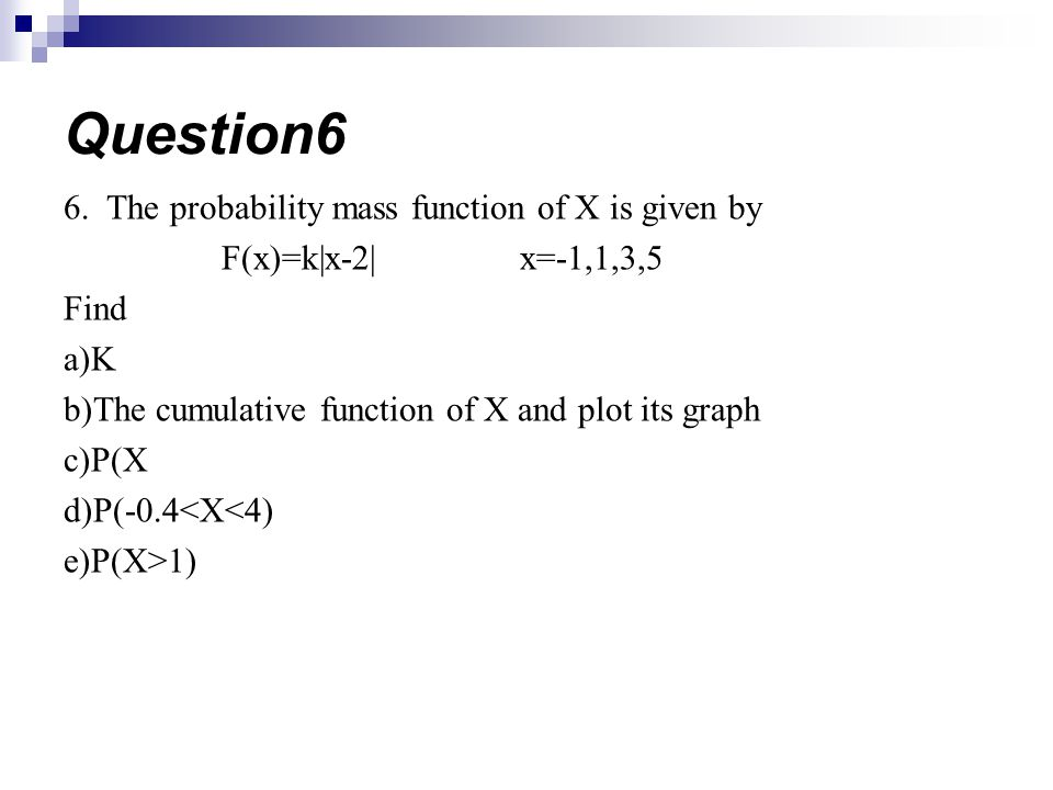 Question6 6. The probability mass function of X is given by