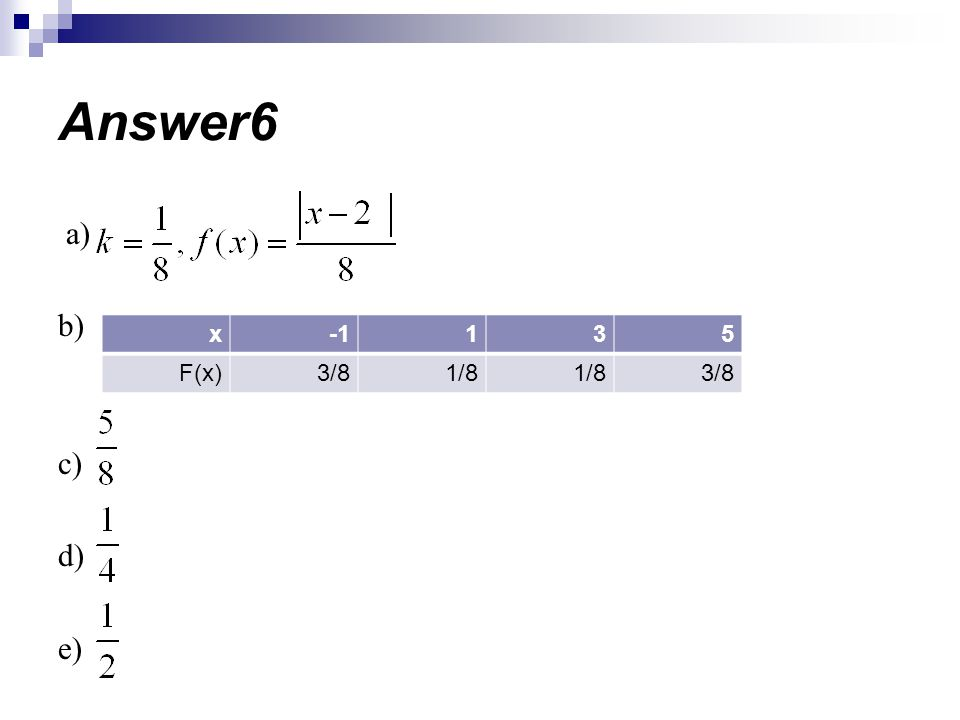 Answer6 a) b) c) d) e) 5 3 1 -1 x 3/8 1/8 F(x)