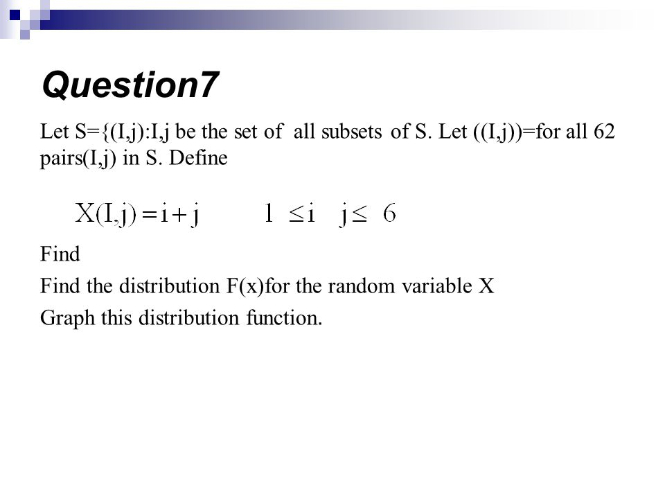 Question7 Let S={(I,j):I,j be the set of all subsets of S. Let ((I,j))=for all 62 pairs(I,j) in S. Define.